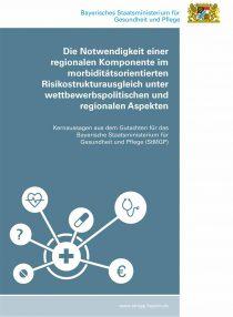 Die Notwendigkeit einer regionalen Komponente im morbiditätsorientierten Risikostrukturausgleich unter wettbewerbspolitischen und regionalen Aspekten - Kernaussagen aus dem Gutachten für das Bayerische Staatsministerium für Gesundheit und Pflege