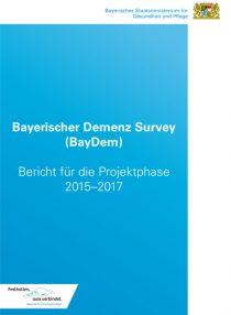 Bayerischer Demenz Survey (BayDem) - Bericht für die Projektphase 2015 - 2017